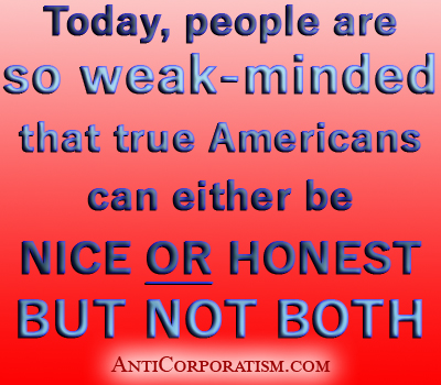 Today, people are so weak-minded that true Americans can either be nice or honest but not both