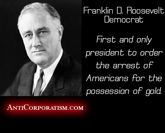 FDR First and only president to order the arrest of Americans for the possession of gold - Anticorporatism