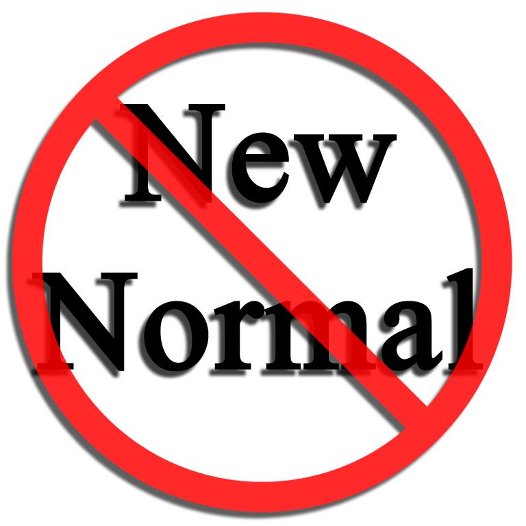 Say no to the new normal coronavirus pandemic